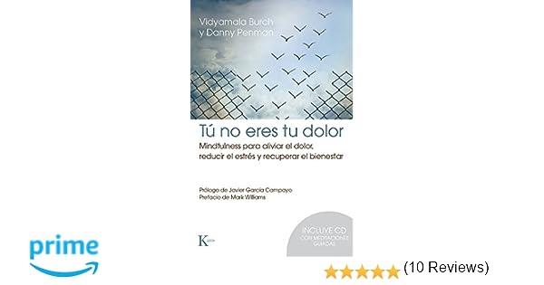 Tú No Eres Tu Dolor (Psicología): Amazon.es: Vidyamala Burch, Danny Penman, Javier García Campayo, Mark Williams, David González Raga: Libros