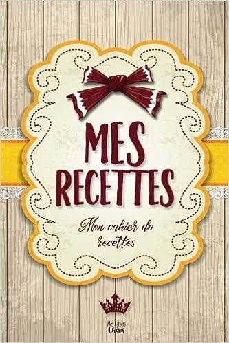 Amazon Fr Mes Recettes Mon Cahier De Recettes Pour 100 Recettes Mes Cahiers Cheris Livres