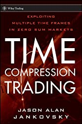 Time Compression Trading: Exploiting Multiple Time Frames in Zero Sum Markets (Wiley Trading)
