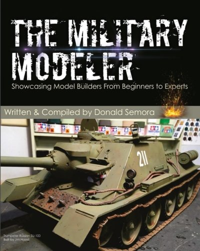 (The Military Modeler: Showcasing Model Builders From Beginners to Experts)