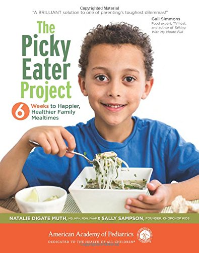 The Picky Eater Project: 6 Weeks to Happier, Healthier Family Mealtimes Paperback – January 3, 2017 Natalie Digate Muth Sally Sampson 1581109814 Children' s Health