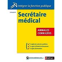 Concours Secrétaire médical - Annales corrigées - Catégorie B (Intégrer la fonction publique t. 37) (French Edition)