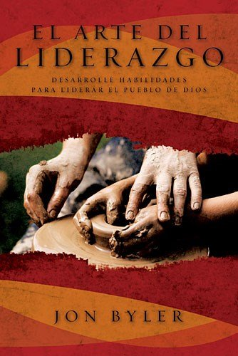 El arte del liderazgo: Desarrolle habilidades para liderar el pueblo de Dios (Spanish Edition) [Jon Byler] (Tapa Blanda)