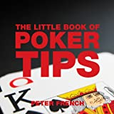 The Little Book of Poker Tips, Peter French, 1904573509