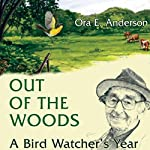 Out of the Woods: A Bird Watcher's Year | Ora E. Anderson
