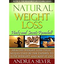 Natural Weight Loss Hacks and Secrets Revealed: Healthy Weight Loss Techniques Used by the Experts to Lose Weight and Keep it Off (The Healthiest Lifestyle ... Remedies, Alternative Medicine Book 2)