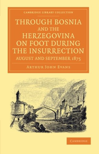 Download Through Bosnia and the Herzegovina on Foot during the Insurrection, August and September 1875: With an Historical Review of Bosnia, and a Glimpse at ... Library Collection - Travel, Europe) pdf epub