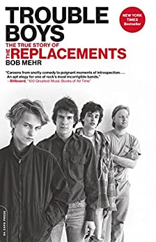 Trouble Boys: The True Story of the Replacements by [Mehr, Bob]