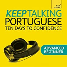 Keep Talking Portuguese: Ten Days to Confidence Audiobook by Sue Tyson-Ward Narrated by  Teach Yourself Languages
