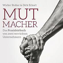 Mutmacher: Das Praxishandbuch von;zwei verrückten Unternehmern Hörbuch von Walter Stuber, Dirk Eckart Gesprochen von: Sabine Langenbach, Jan Primke