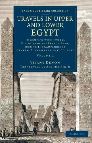 Travels in Upper and Lower Egypt: In Company with Several Divisions of the French Army, during the Campaigns of General Bonaparte in that Country (Cambridge Library Collection - Egyptology) (Volume 2)