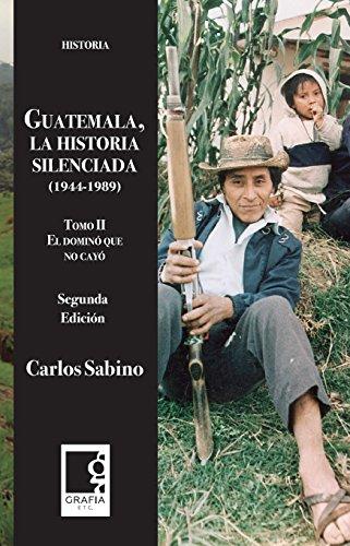 Guatemala, la historia silenciada 1944-1989, tomo II: El dominó que no cayó (Spanish Edition)