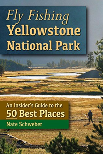 Fly Fishing Yellowstone National Park: An Insider's Guide to the 50 Best - Park Az Place