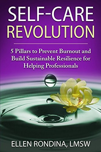 SELF-CARE REVOLUTION: 5 Pillars to Prevent Burnout and Build Sustainable Resilience for Helping Professionals