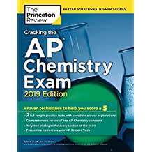 Cracking the AP Chemistry Exam, 2019 Edition: Practice Tests & Proven Techniques to Help You Score a 5