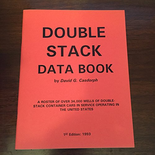 Double Stack Data Book: A Roster of Over 34,000 Wells of Double-Stack Container Cars in Service Operating in the United States