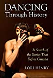 Dancing Through History: In Search of the Stories That Define Canada