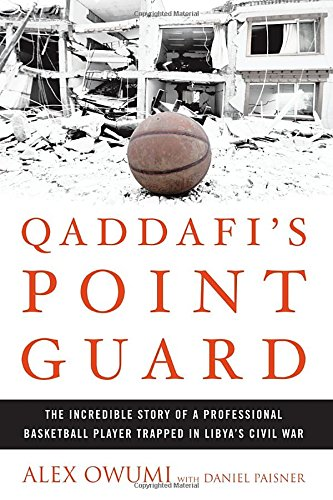 Guard Point - Qaddafi's Point Guard: The Incredible Story of a Professional Basketball Player Trapped in Libya's Civil War