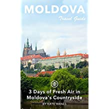 Moldova Travel Guide (Unanchor) - 3 Days of Fresh Air in Moldova's Countryside