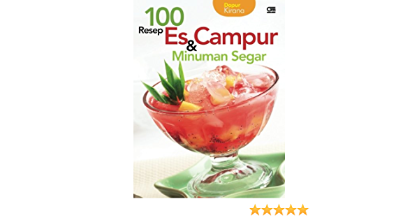 100 Resep Es Campur Dan Minuman Segar Indonesian Edition Kirana Dapur 9789792249330 Books