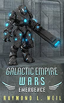 Galactic Empire Wars: Emergence (The Galactic Empire Wars Book 2) by [Weil, Raymond L.]