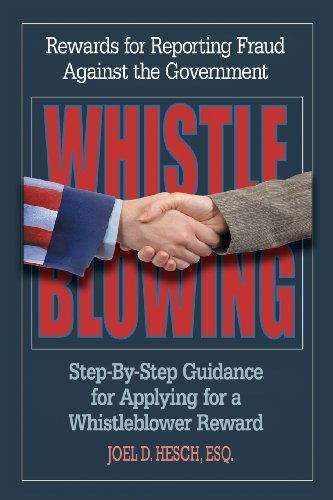 Whistleblowing: Rewards for Reporting Fraud Against the Government, Step-By-Step Guidance for Applying for a Whistleblower Reward by Joel D. Hesch (2013-04-15)