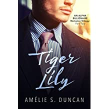 Tiger Lily Part Two: An Alpha Billionaire Romance Trilogy