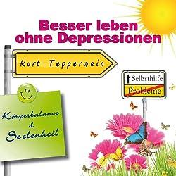 Besser leben ohne Depressionen (Körperbalance und Seelenheil)