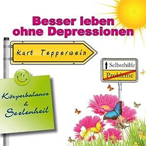 Besser leben ohne Depressionen (Körperbalance und Seelenheil) Hörbuch