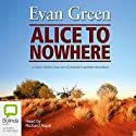 Alice to Nowhere Audiobook by Evan Green Narrated by Richard Aspel