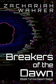Breakers of the Dawn: Book 1 of the Dawn Saga by [Wahrer, Zachariah]