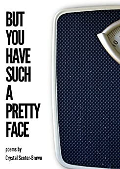 But You Have Such a Pretty Face by [Brown, Crystal Senter]