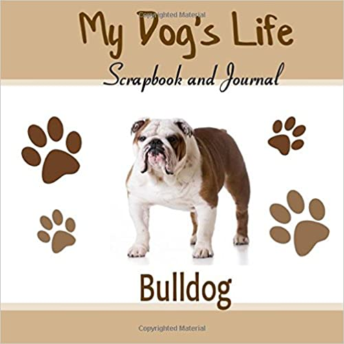 Book My Dog's Life Scrapbook and Journal Bulldog: Photo Journal, Keepsake Book and Record Keeper for your dog