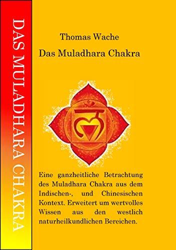 DAS MULADHARA CHAKRA: Eine ganzheitliche Betrachtung des Muladhara Chakra. (German Edition)