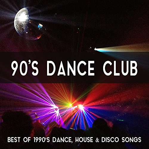 90's Dance Club Music: Best of 1990's Dance, House & Disco Songs (The Best Club Music)