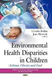 img - for Environmental Health Disparities in Children: Asthma, Obesity and Food (Pediatrics, Child and Adolescent Health) book / textbook / text book