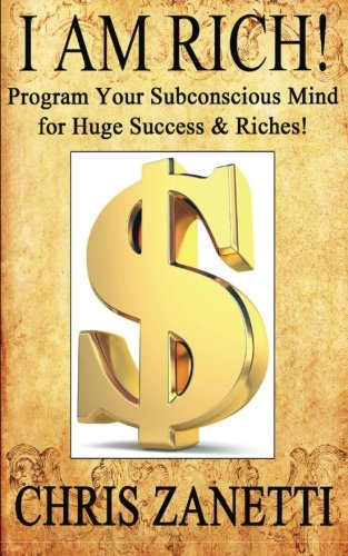 I Am Rich!: Directly Programming Your Subconscious Mind for Huge Success and Riches pdf epub