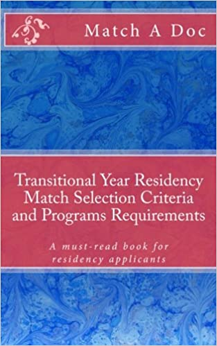 Transitional Year Residency Match Selection Criteria and Programs Requirements: A must-read book for residency applicants