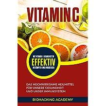 Vitamin C: Das hochwirksame Heilmittel für unsere Gesundheit und unser Immunsystem. Mit Vitamin C Krankheiten effektiv bekämpfen und vorbeugen. (German Edition)