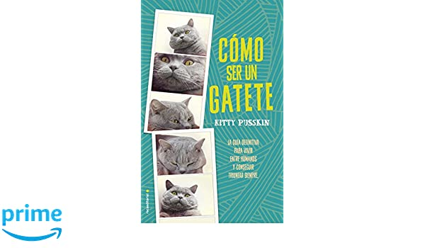 Como ser un gatete (Spanish Edition): Kitty Pusskins: 9788416700592: Amazon.com: Books