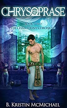 Chrysoprase (The Chalcedony Chronicles Book 2) by [McMichael, B. Kristin]
