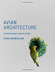 Avian Architecture: How Birds Design, Engineer, and Build by Peter Goodfellow (2011-06-05)