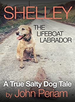Shelley The Lifeboat Labrador by [PERIAM, JOHN]