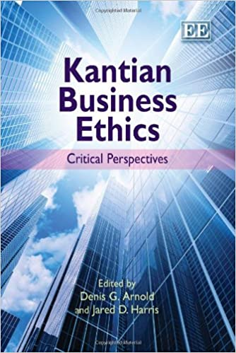 Kantian Business Ethics Critical Perspectives Denis G Arnold