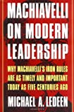 Machiavelli on Modern Leadership: Why Machiavelli's Iron Rules Are As Timely And Important Today As Five Centuries Ago, Books Central