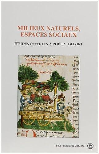 Lire en ligne Milieux naturels, espaces sociaux. Etudes offertes à Robert Delort pdf ebook