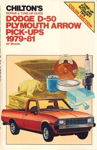 Chilton's Repair and Tune Up Guide: Dodge D-50/Plymouth Arrow Pick-Ups 1979-1981 (Chilton's Repair Manual)