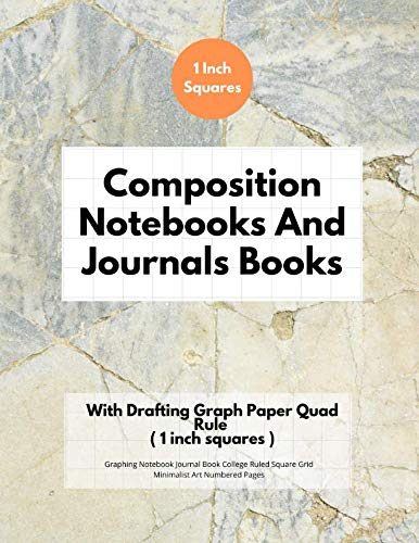Composition Notebooks And Journals Books With Drafting Graph Paper Quad Rule ( 1 inch squares ): Graphing Notebook Journal Book College Ruled Square Grid Minimalist Art Numbered Pages Volume 23