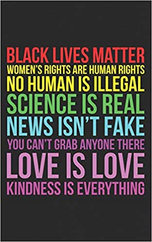 Science Is Real Kindness Is Everything Black Lives Matter Love Is Love Science Is Real News Isn T Fake Women S Rights Are Human Rights Gay Funny Journal Notebook Planner Gift Amazon De