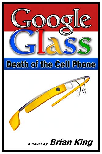 Google Glass: Death of the Cell Phone